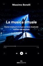 """""""La musica attuale. Come costruire la tua carriera musicale nell'era digitale"""" il primo libro di Massimo Bonelli"""