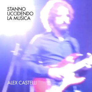 """""""Stanno uccidendo la musica"""" è il singolo di Alex Castelli"""
