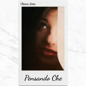 """""""Pensando che"""" è il nuovo singolo di Chiara Lena"""