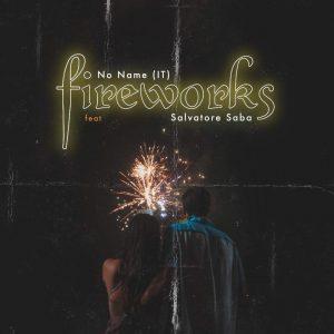 """""""Fireworks"""" è il nuovo esplosivo singolo dei No Name feat. Salvatore Saba"""