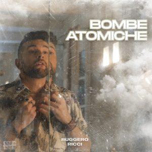 """""""Bombe atomiche"""" è il nuovo singolo di Ruggero Ricci"""
