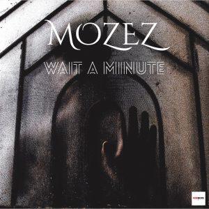 MOZEZ- WAIT A MINUTE Single Cover.